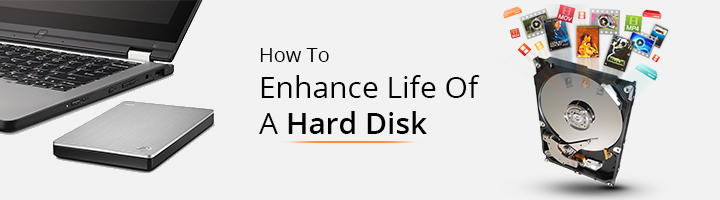 How To Enhance Life Of A Hard Disk?