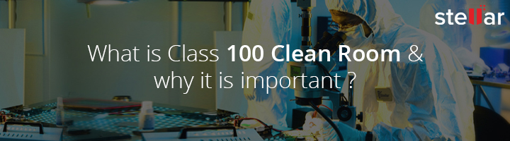 What is Class 100 Clean Room and Why it is important ?
