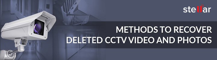 How to Recover Deleted CCTV Videos, Photos or Footage