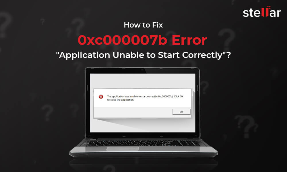 How to fix 0xc00007b Error - The application was unable to start